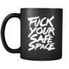 Drinkware Fu*k Your Safe Space Fu*k Your Safe Space - Coffee Mug