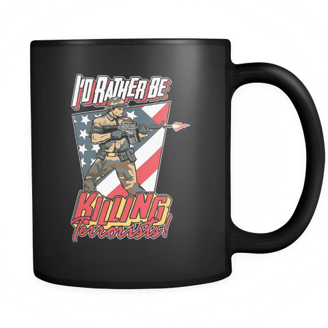 I'd Rather be Killing Terrorists! - Coffee Mug