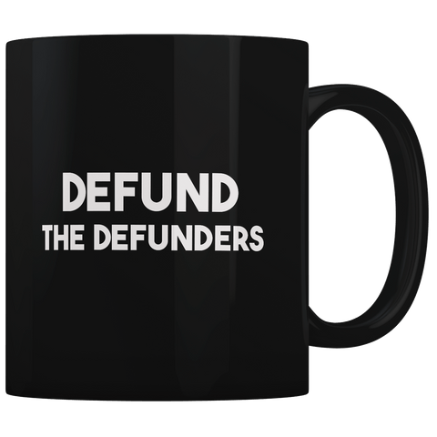 Defund The Defunders - Coffee Mug
