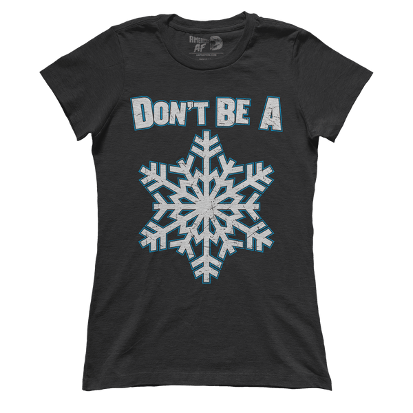 Don't be a Snowflake (Ladies)