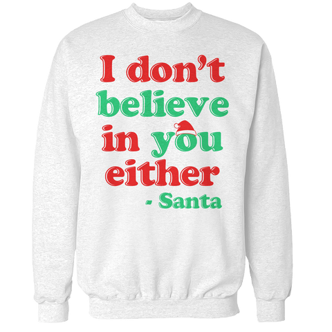 I Don't Believe in you Either Unisex Sweatshirt