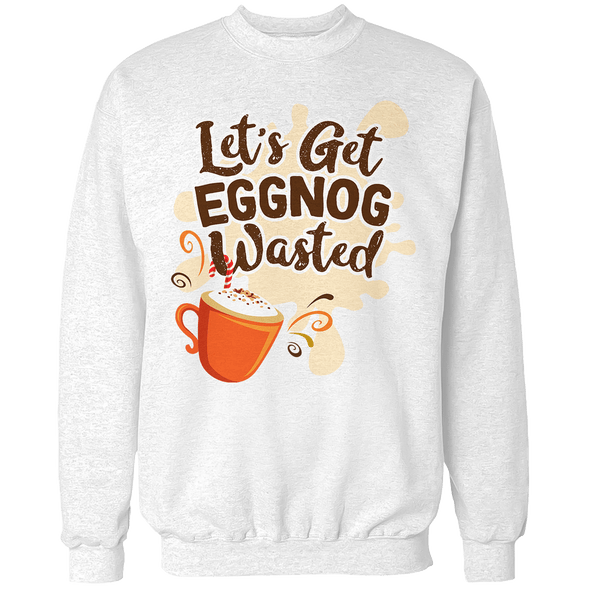 Eggnog Wasted V1 Unisex Sweatshirt