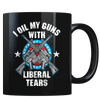 I Oil My Guns with Liberal Tears - Coffee Mug