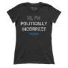 I am Politically Incorrect (Ladies)