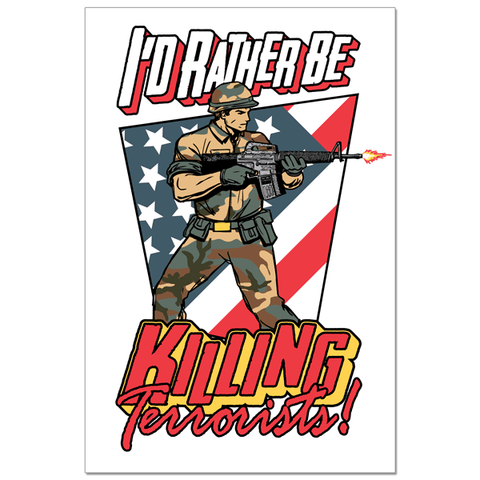 Poster - I'd Rather Be Killing Terrorists!