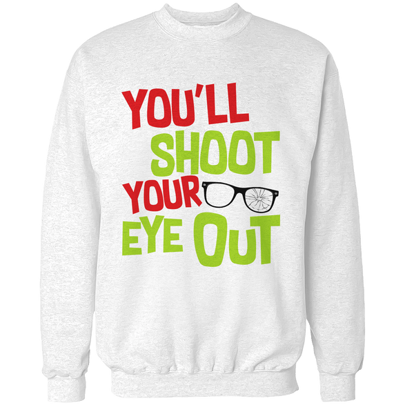 Shoot Your Eye Out V1 Unisex Sweatshirt