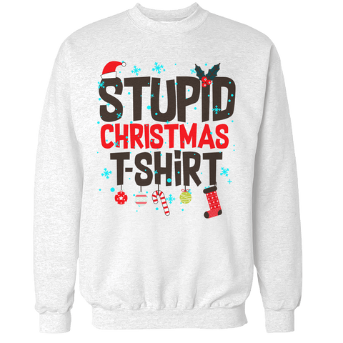 Stupid Christmas Shirt Unisex Sweatshirt