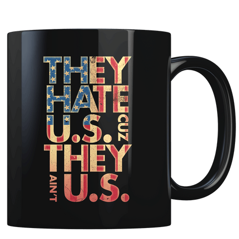 They Hate Us 'Cuz They Ain't Us - Coffee Mug