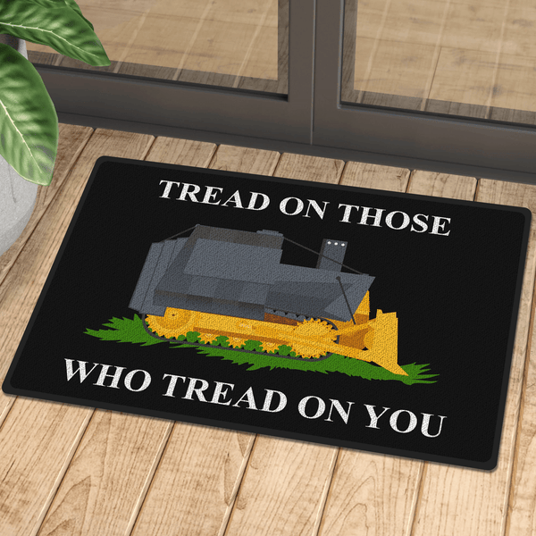 Tread on Those Who Tread On You Door Mat