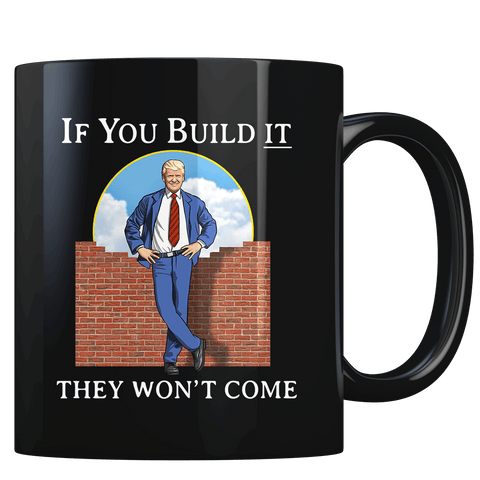Wall of Dreams: If You Build it They Won't Come (parody) - Coffee Mug
