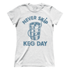 Never Skip Keg Day (Ladies)