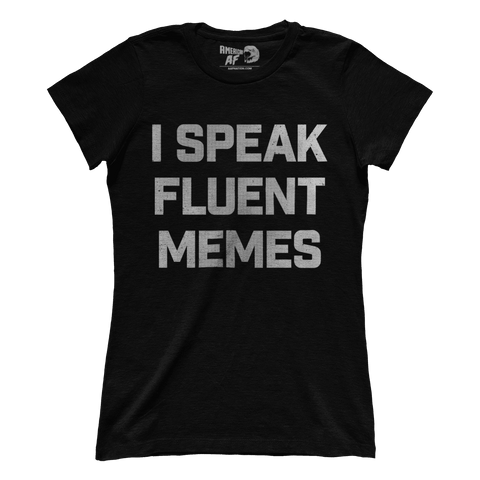 I Speak Fluent Memes (Ladies)