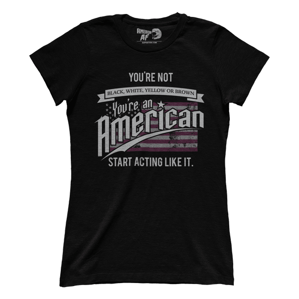 You're an American - Act like it! (Ladies)