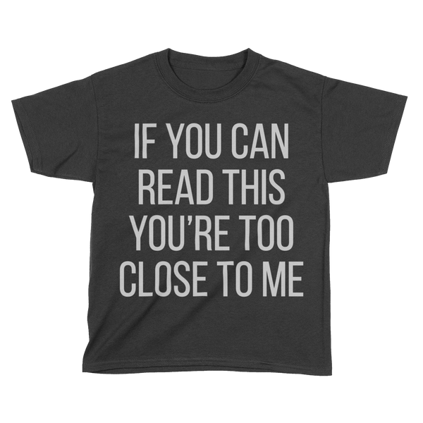 If You Can Read This You're Too Close To Me V2 - Kids