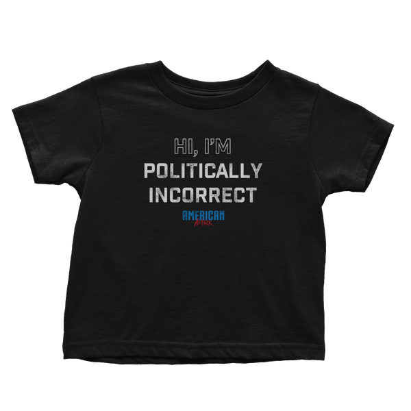 I am Politically Incorrect - Toddlers