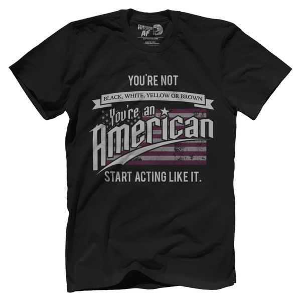 You're an American - Act like it!