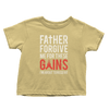 Father Forgive Me For These Gains - Toddlers