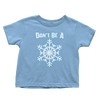 Don't be a Snowflake - Toddlers