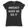 Whiskey Made Me Do It (Ladies)