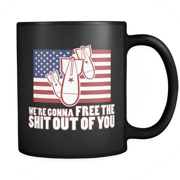 We're gonna free the SH out of you! - Coffee Mug