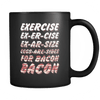 Exercise Bacon - Coffee Mug