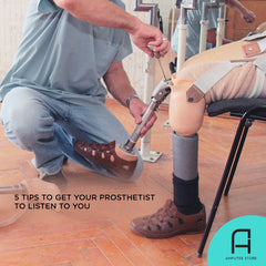 Tips to get your prosthetist to listen to you.