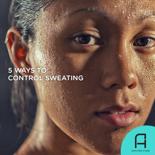 Control excessive sweating when using your prosthesis on hot days.