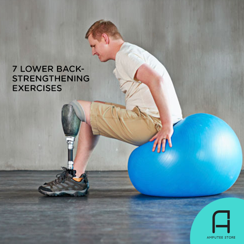 These seven exercises help strengthen prosthetic users' lower back muscles.