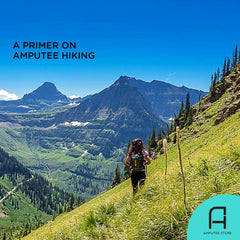 Everything you need to know about amputee hiking.