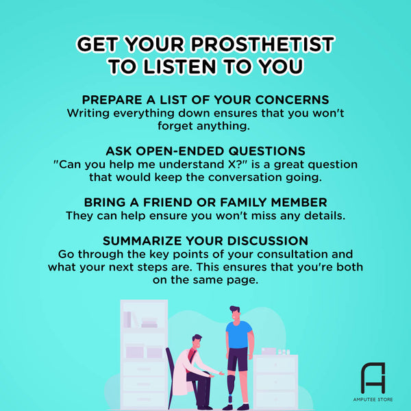 Tips on how to get your prosthetist to listen to you.