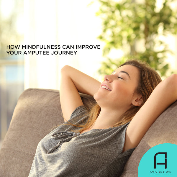 Mindfulness can improve your quality of life and health as an amputee.