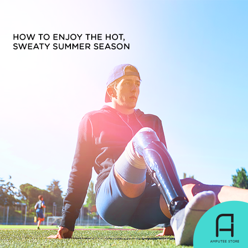 How to enjoy the hot summer season as a prosthesis user.