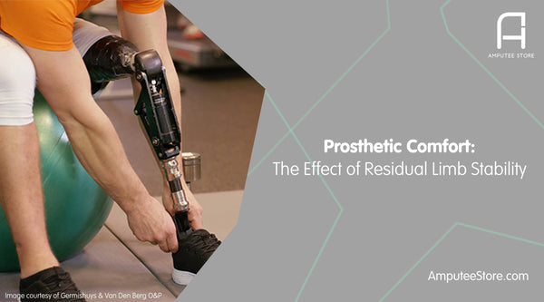 Prosthetic comfort is a direct result of residual limb stability