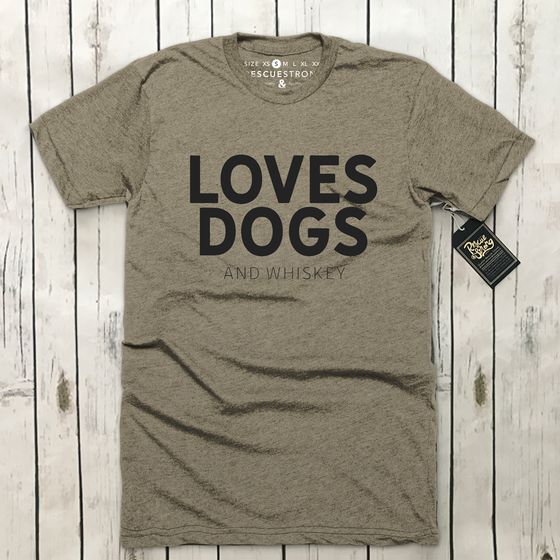 Loves Dogs (and whiskey) Unisex Tee | Rescue Strong