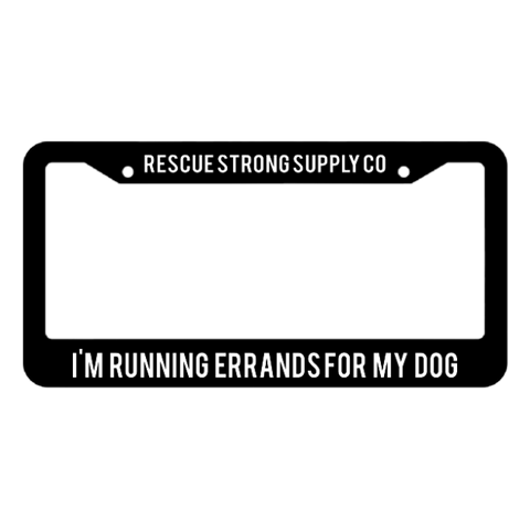 I'm Running Errands for My Dog License Plate Frame | Rescue Strong