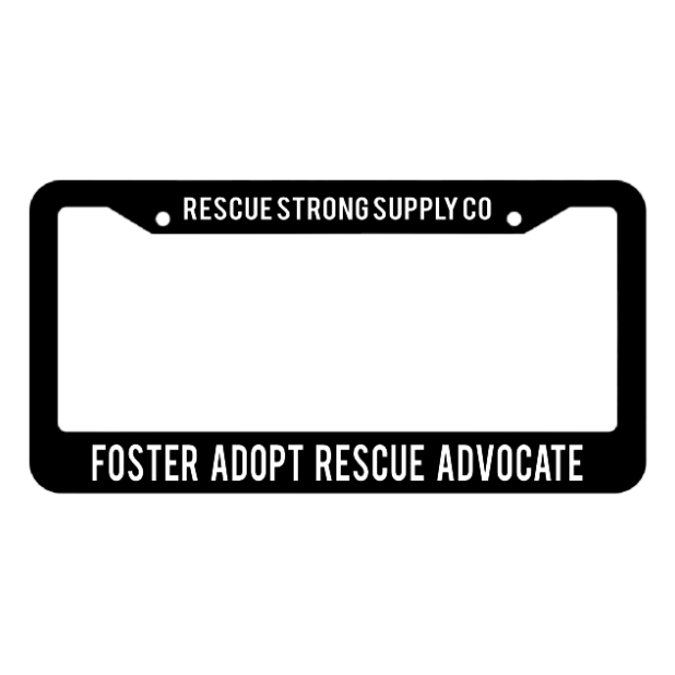 Foster Adopt Rescue Advocate License Plate Frame | Rescue Strong