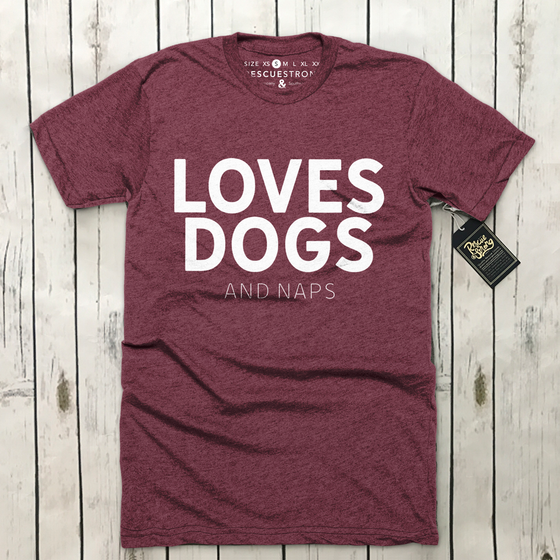 Loves Dogs (and naps) Unisex Tee | Rescue Strong