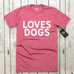 Loves Dogs (and some people) Unisex Tee | Rescue Strong