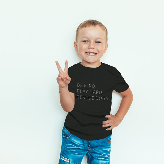 Toddler Be Kind. Play Hard. Rescue Dogs. Tee | Rescue Strong