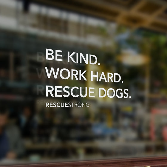 Be Kind. Work Hard. Rescue Dogs. Window Sticker