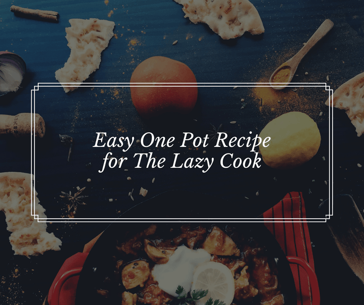 Easy One Pot Recipe for The Lazy Cook