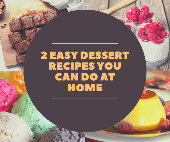2 Easy Dessert Recipes You Can Do at Home