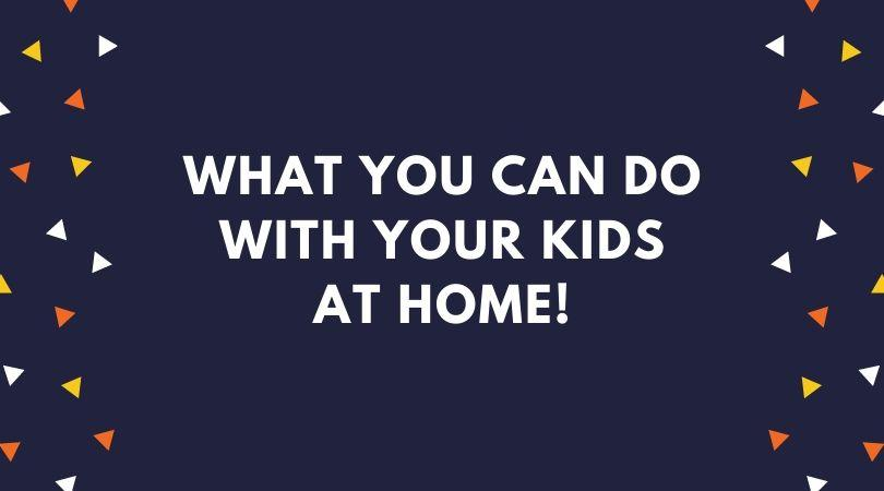What to Do with Your Kids at Home? - TTB