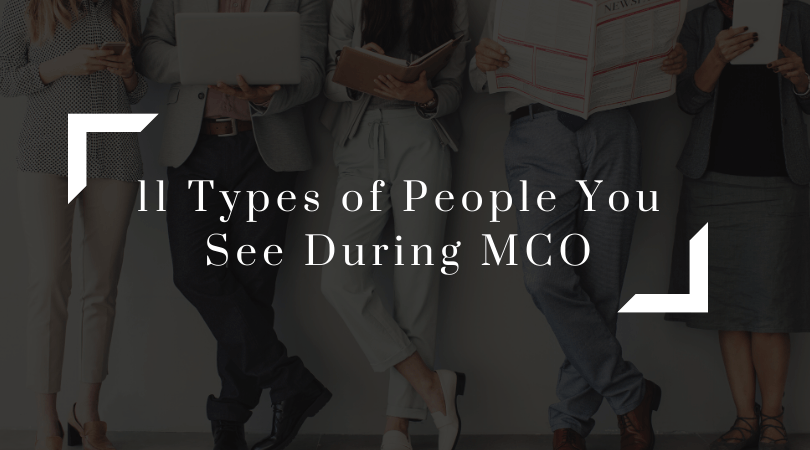 11 Types of People You See During MCO - TTB