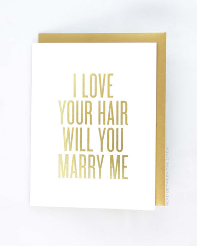 Read Between the Lines 'I Love Your Hair Will You Marry Me' Greeting Card