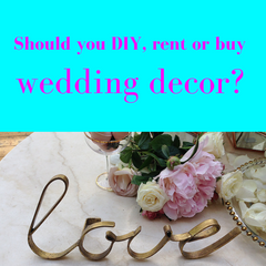 Should you DIY, rent or buy your wedding decor?