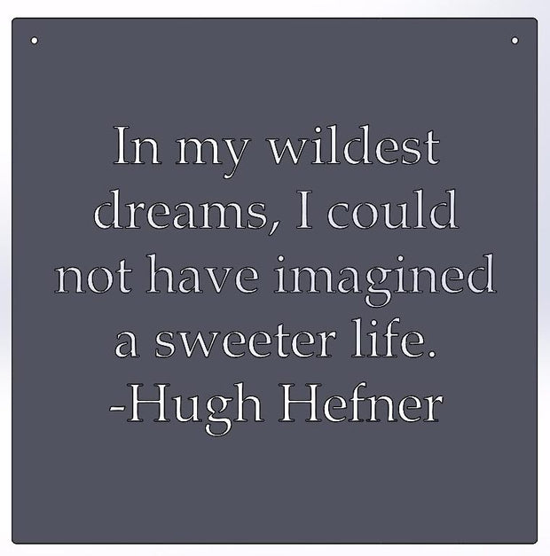 In my wildest dreams -Hugh Hefner