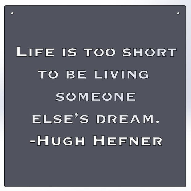 Life Is Too Short To Be Living Someone Else's Dream -Hugh Hefner