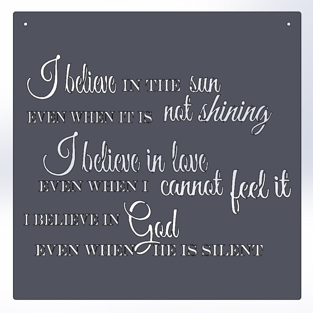 I Believe In The Sun Even When It Is Not Shining