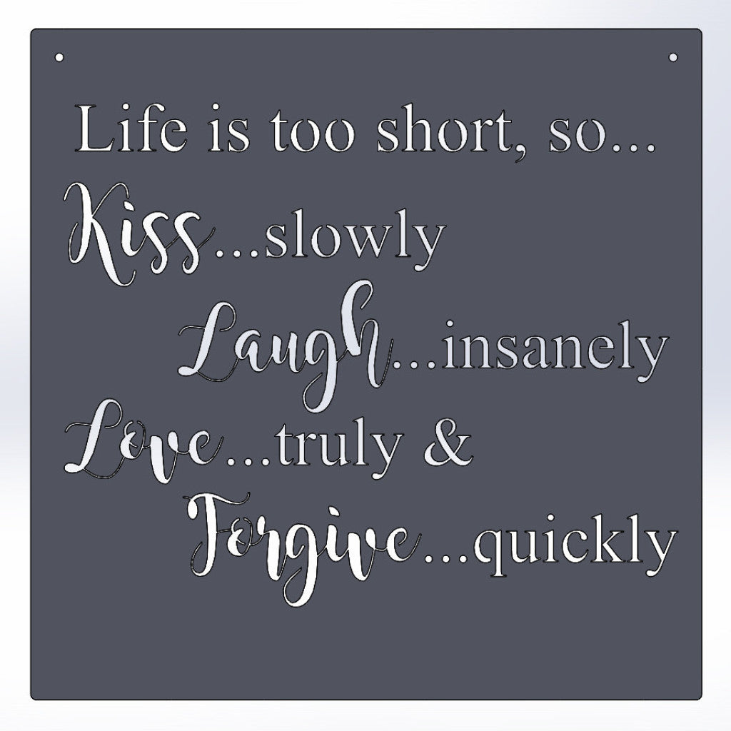 Life Is Too Short So Kiss Slowly Laugh Insanely Love Truly